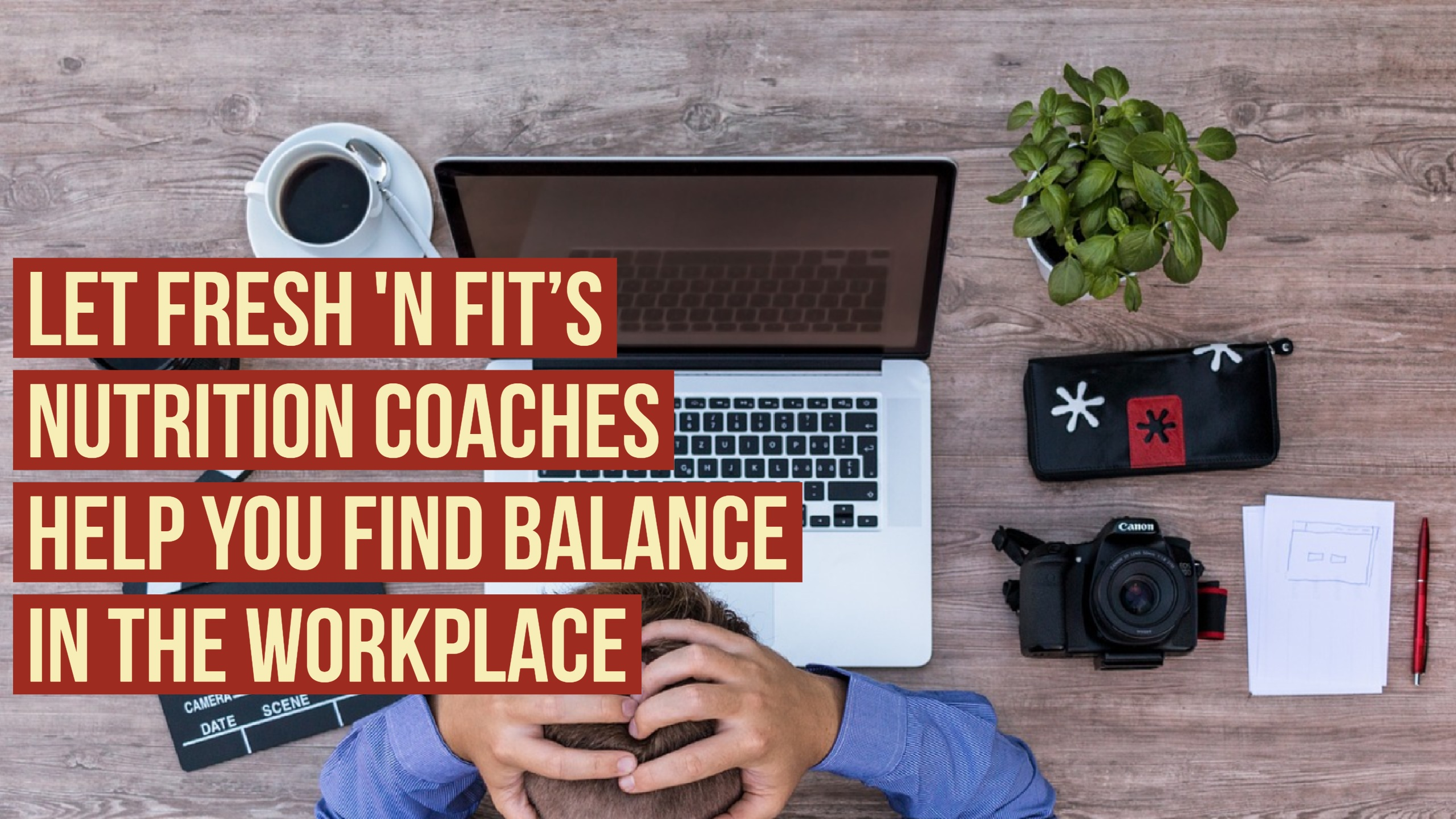 Let Fresh 'N Fit's Nutrition Coaches Help You Find Balance In The Workplace